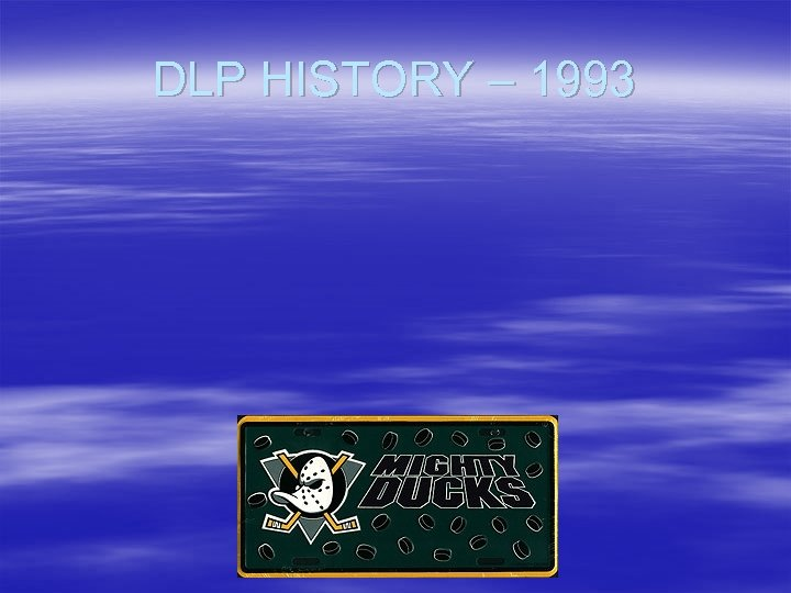 DLP HISTORY – 1993