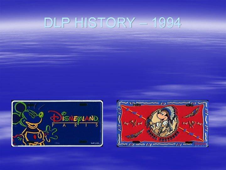 DLP HISTORY – 1994