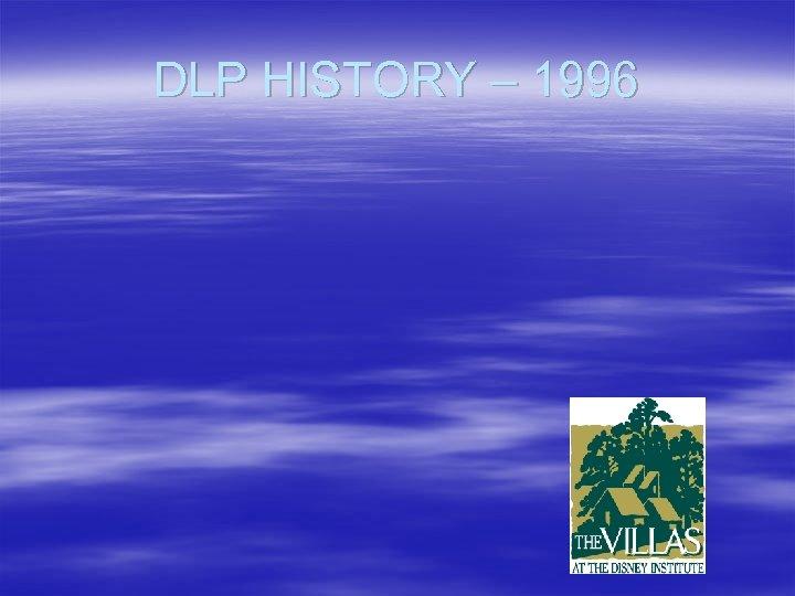 DLP HISTORY – 1996