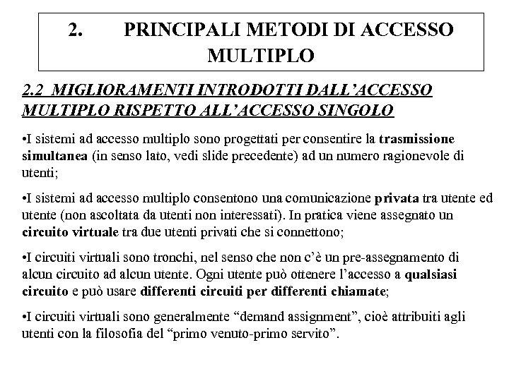 2. PRINCIPALI METODI DI ACCESSO MULTIPLO 2. 2 MIGLIORAMENTI INTRODOTTI DALL'ACCESSO MULTIPLO RISPETTO ALL'ACCESSO