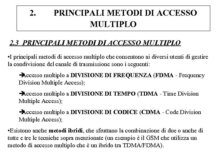 2. PRINCIPALI METODI DI ACCESSO MULTIPLO 2. 3 PRINCIPALI METODI DI ACCESSO MULTIPLO •