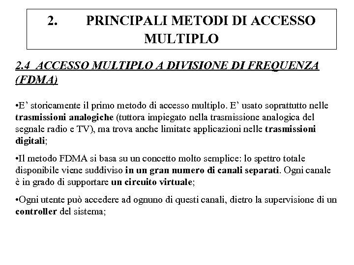 2. PRINCIPALI METODI DI ACCESSO MULTIPLO 2. 4 ACCESSO MULTIPLO A DIVISIONE DI FREQUENZA