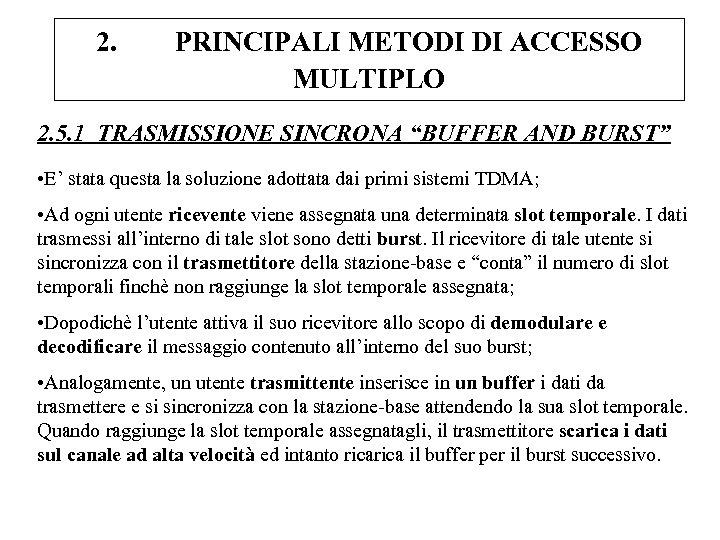 """2. PRINCIPALI METODI DI ACCESSO MULTIPLO 2. 5. 1 TRASMISSIONE SINCRONA """"BUFFER AND BURST"""""""