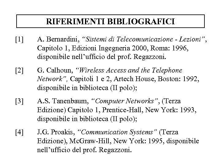 """RIFERIMENTI BIBLIOGRAFICI [1] A. Bernardini, """"Sistemi di Telecomunicazione - Lezioni"""", Capitolo 1, Edizioni Ingegneria"""