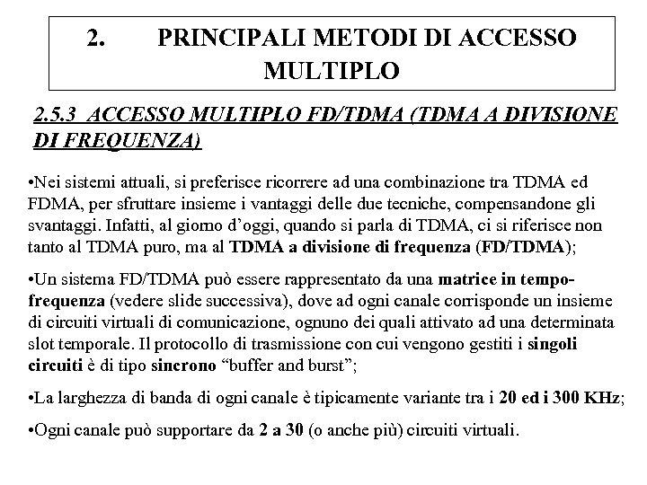 2. PRINCIPALI METODI DI ACCESSO MULTIPLO 2. 5. 3 ACCESSO MULTIPLO FD/TDMA (TDMA A