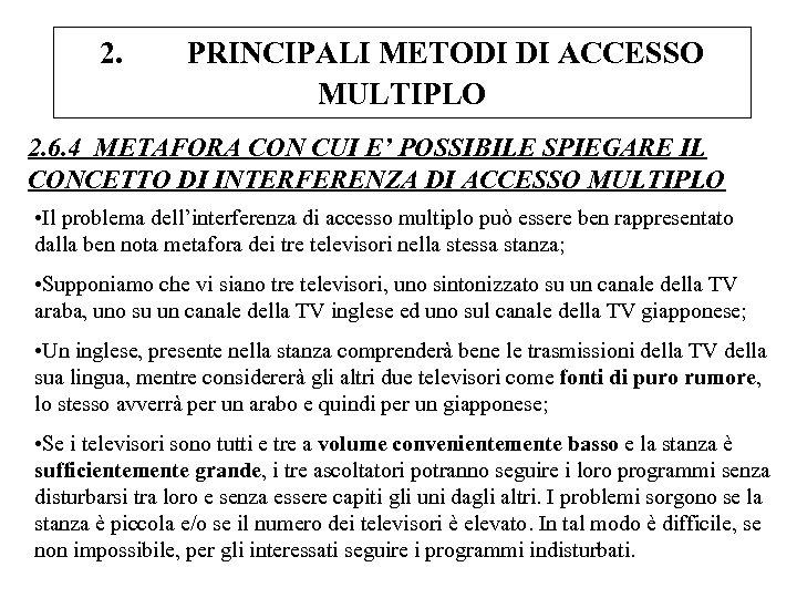 2. PRINCIPALI METODI DI ACCESSO MULTIPLO 2. 6. 4 METAFORA CON CUI E' POSSIBILE