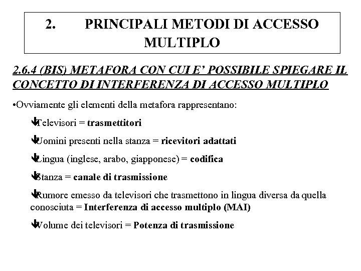 2. PRINCIPALI METODI DI ACCESSO MULTIPLO 2. 6. 4 (BIS) METAFORA CON CUI E'