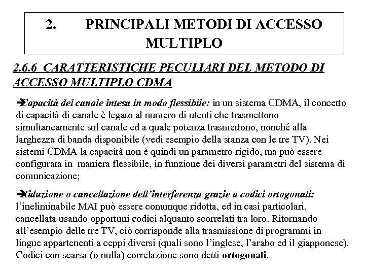 2. PRINCIPALI METODI DI ACCESSO MULTIPLO 2. 6. 6 CARATTERISTICHE PECULIARI DEL METODO DI
