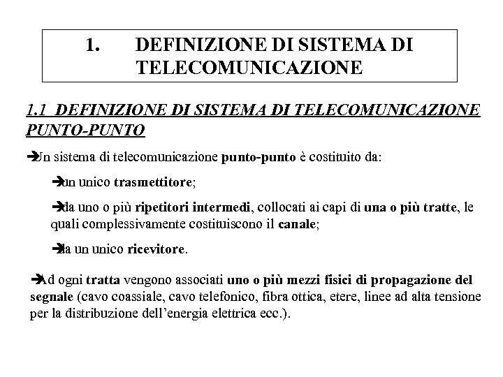 1. DEFINIZIONE DI SISTEMA DI TELECOMUNICAZIONE 1. 1 DEFINIZIONE DI SISTEMA DI TELECOMUNICAZIONE PUNTO-PUNTO