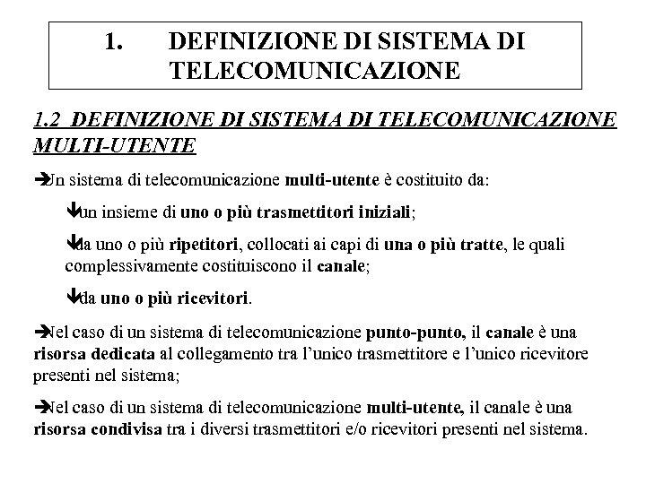 1. DEFINIZIONE DI SISTEMA DI TELECOMUNICAZIONE 1. 2 DEFINIZIONE DI SISTEMA DI TELECOMUNICAZIONE MULTI-UTENTE