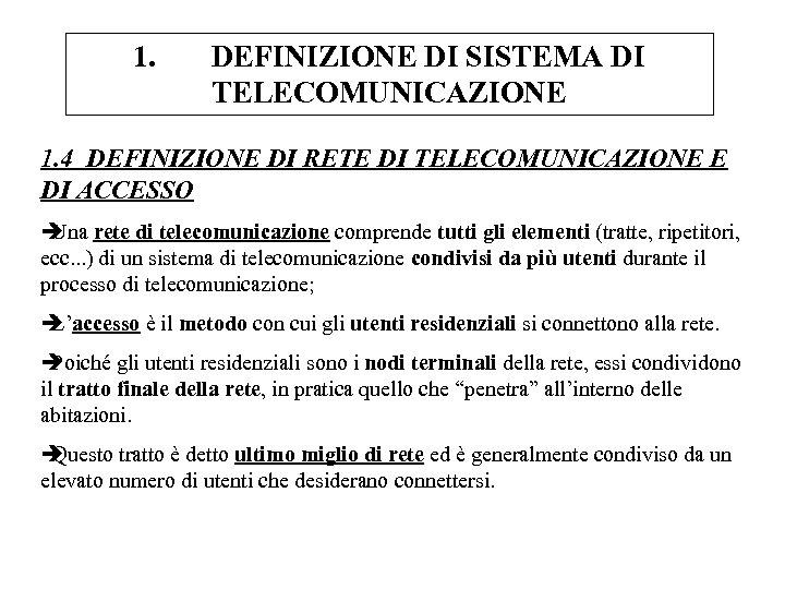 1. DEFINIZIONE DI SISTEMA DI TELECOMUNICAZIONE 1. 4 DEFINIZIONE DI RETE DI TELECOMUNICAZIONE E