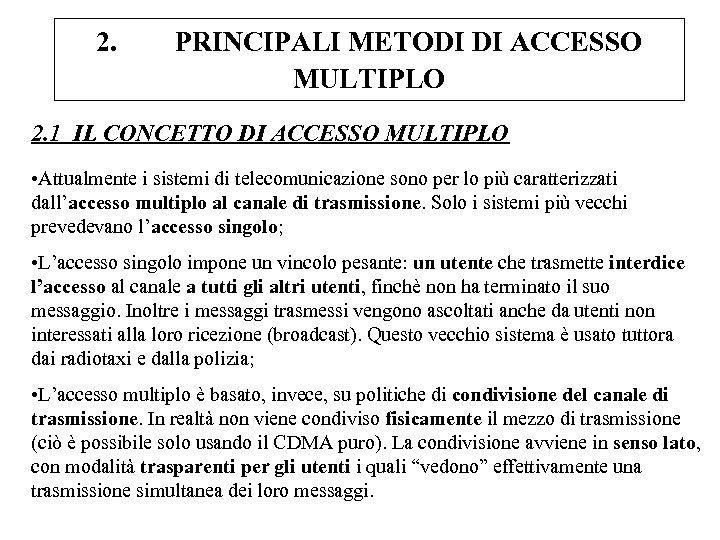 2. PRINCIPALI METODI DI ACCESSO MULTIPLO 2. 1 IL CONCETTO DI ACCESSO MULTIPLO •
