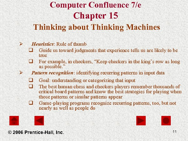 Computer Confluence 7/e Chapter 15 Thinking about Thinking Machines Ø Heuristics: Rule of thumb