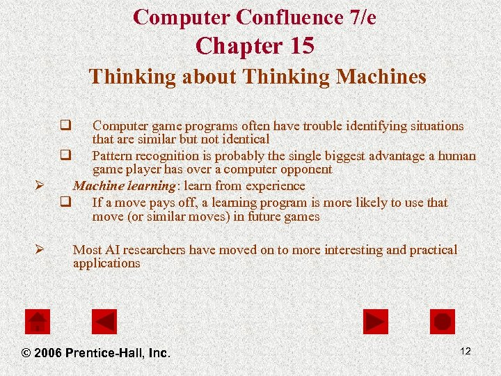 Computer Confluence 7/e Chapter 15 Thinking about Thinking Machines q Computer game programs often