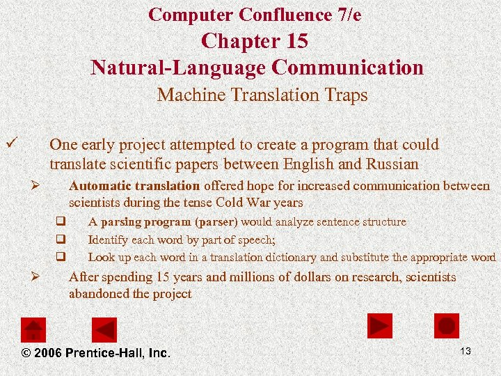 Computer Confluence 7/e Chapter 15 Natural-Language Communication Machine Translation Traps ü One early project