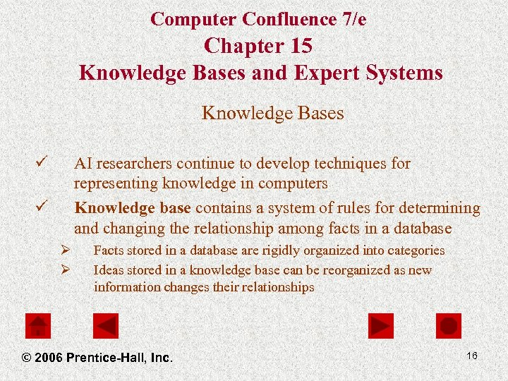 Computer Confluence 7/e Chapter 15 Knowledge Bases and Expert Systems Knowledge Bases ü AI