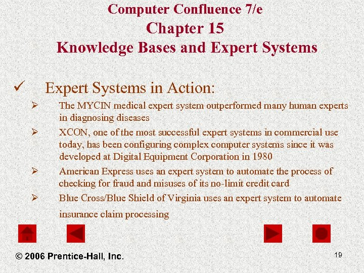 Computer Confluence 7/e Chapter 15 Knowledge Bases and Expert Systems ü Expert Systems in