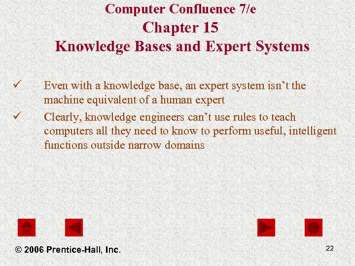 Computer Confluence 7/e Chapter 15 Knowledge Bases and Expert Systems ü ü Even with