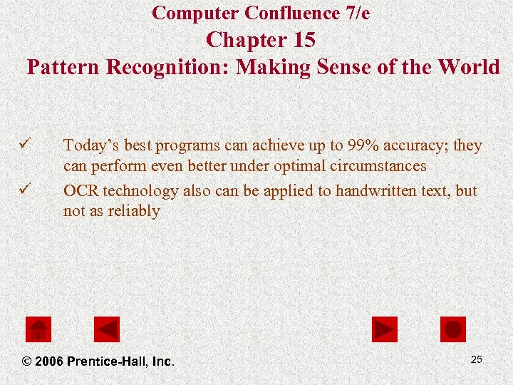 Computer Confluence 7/e Chapter 15 Pattern Recognition: Making Sense of the World ü ü