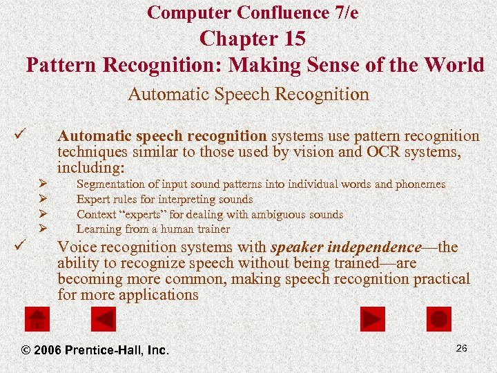 Computer Confluence 7/e Chapter 15 Pattern Recognition: Making Sense of the World Automatic Speech