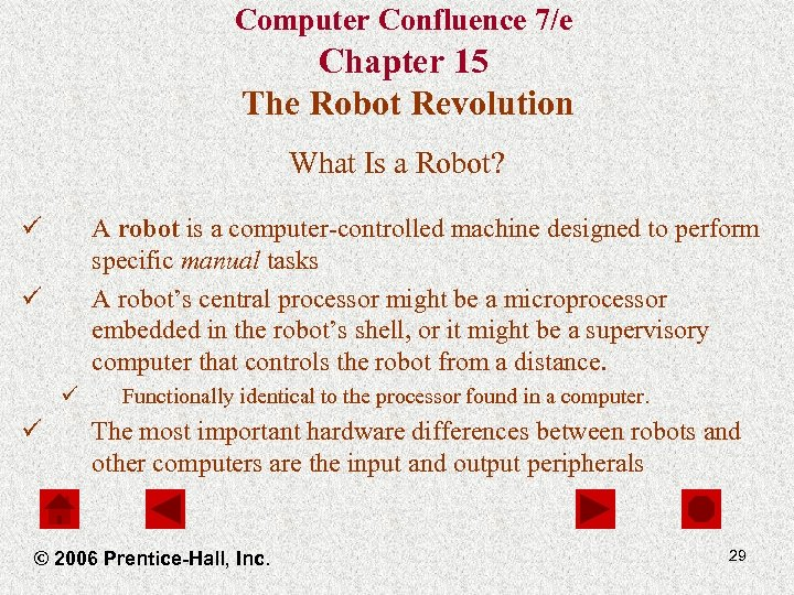 Computer Confluence 7/e Chapter 15 The Robot Revolution What Is a Robot? ü A