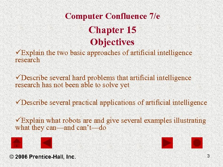 Computer Confluence 7/e Chapter 15 Objectives üExplain the two basic approaches of artificial intelligence
