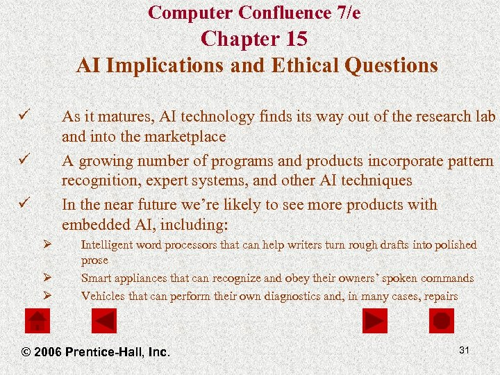 Computer Confluence 7/e Chapter 15 AI Implications and Ethical Questions ü As it matures,