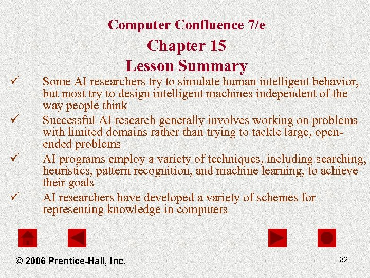 Computer Confluence 7/e ü ü Chapter 15 Lesson Summary Some AI researchers try to