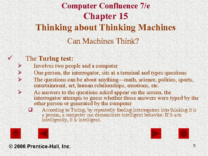 Computer Confluence 7/e Chapter 15 Thinking about Thinking Machines Can Machines Think? ü The