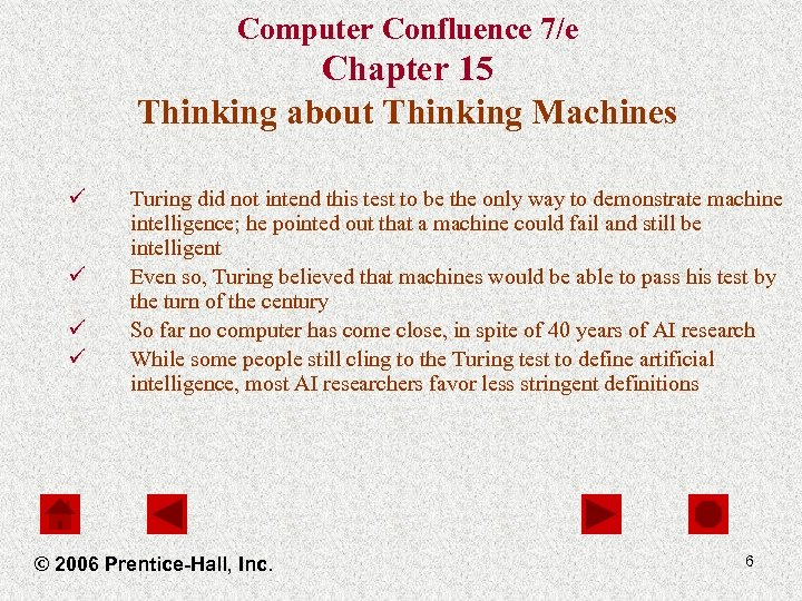 Computer Confluence 7/e Chapter 15 Thinking about Thinking Machines ü ü Turing did not