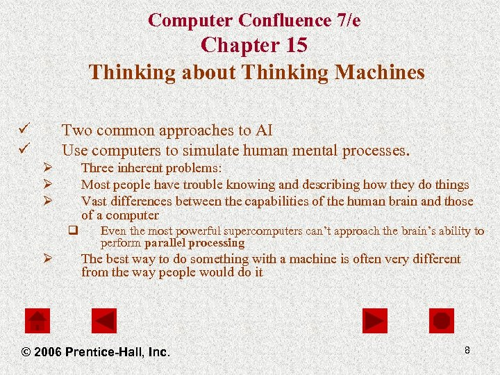 Computer Confluence 7/e Chapter 15 Thinking about Thinking Machines ü ü Two common approaches