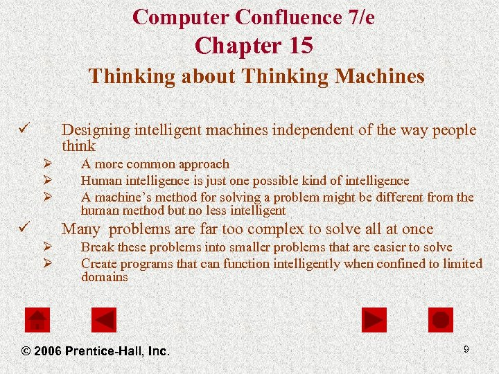 Computer Confluence 7/e Chapter 15 Thinking about Thinking Machines ü Designing intelligent machines independent