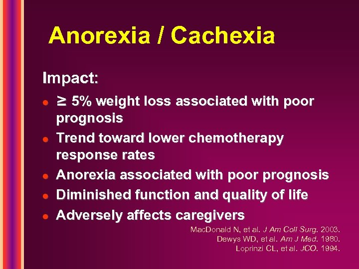 Anorexia / Cachexia Impact: l l l ≥ 5% weight loss associated with poor