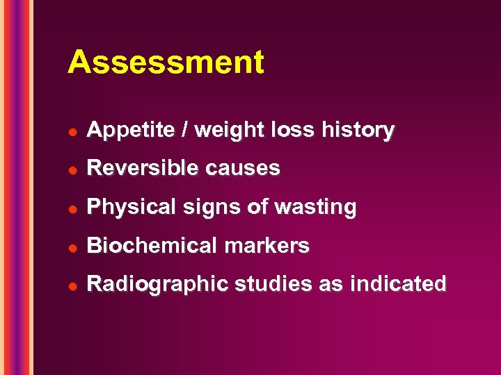 Assessment l Appetite / weight loss history l Reversible causes l Physical signs of
