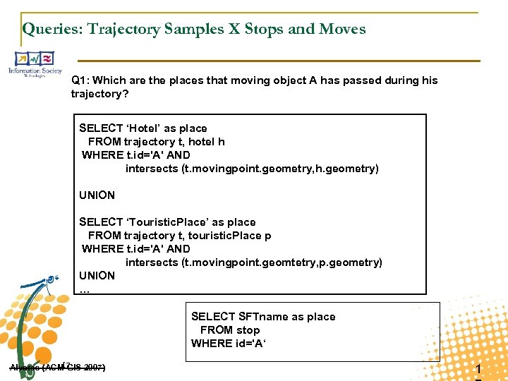 Queries: Trajectory Samples X Stops and Moves Q 1: Which are the places that