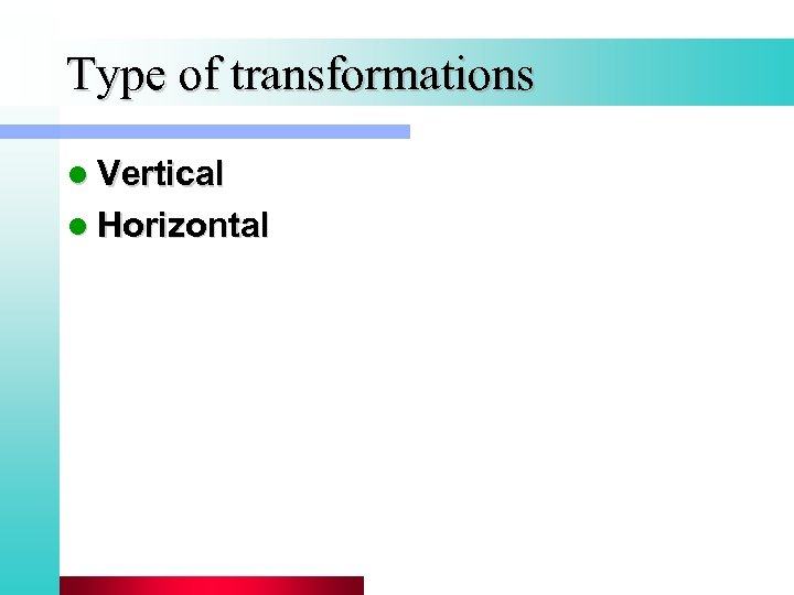 Type of transformations l Vertical l Horizontal