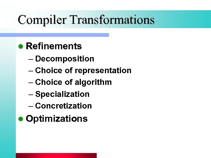 Compiler Transformations l Refinements – Decomposition – Choice of representation – Choice of algorithm