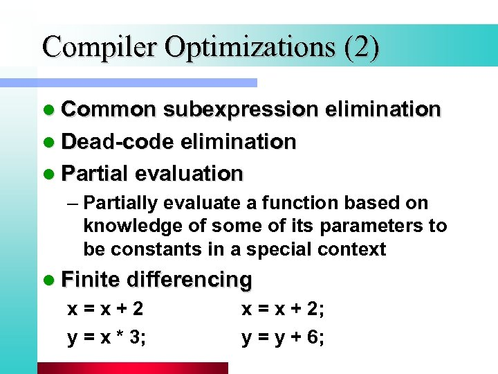 Compiler Optimizations (2) l Common subexpression elimination l Dead-code elimination l Partial evaluation –