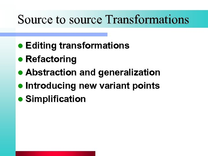 Source to source Transformations l Editing transformations l Refactoring l Abstraction and generalization l