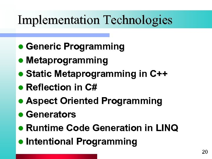 Implementation Technologies l Generic Programming l Metaprogramming l Static Metaprogramming in C++ l Reflection