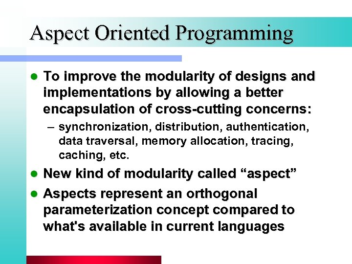 Aspect Oriented Programming l To improve the modularity of designs and implementations by allowing