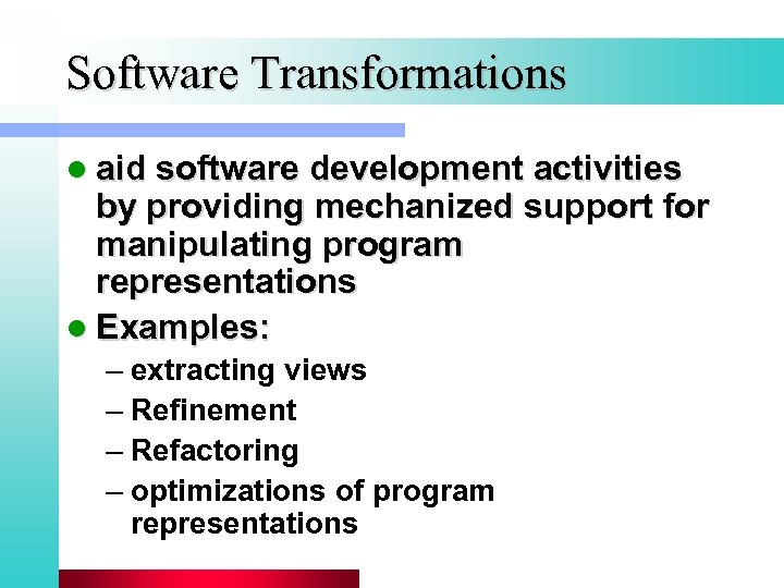 Software Transformations l aid software development activities by providing mechanized support for manipulating program