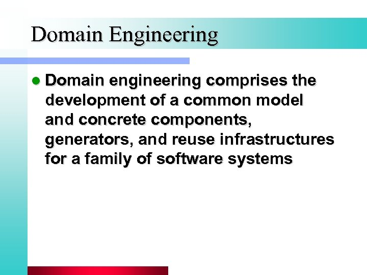 Domain Engineering l Domain engineering comprises the development of a common model and concrete
