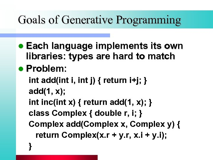 Goals of Generative Programming l Each language implements its own libraries: types are hard