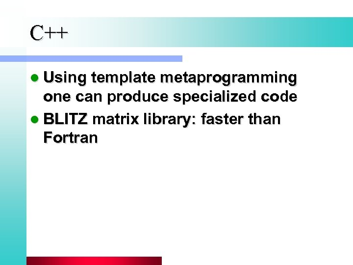 C++ l Using template metaprogramming one can produce specialized code l BLITZ matrix library:
