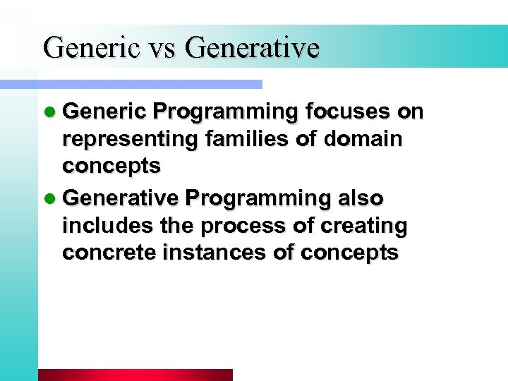 Generic vs Generative l Generic Programming focuses on representing families of domain concepts l