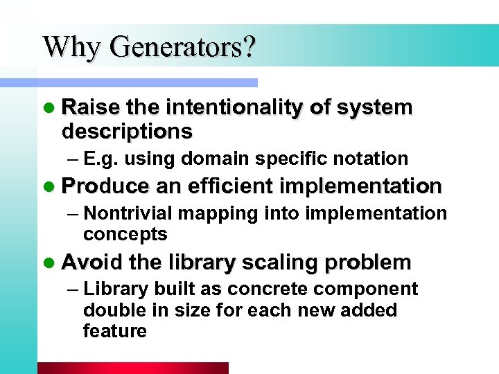 Why Generators? l Raise the intentionality of system descriptions – E. g. using domain