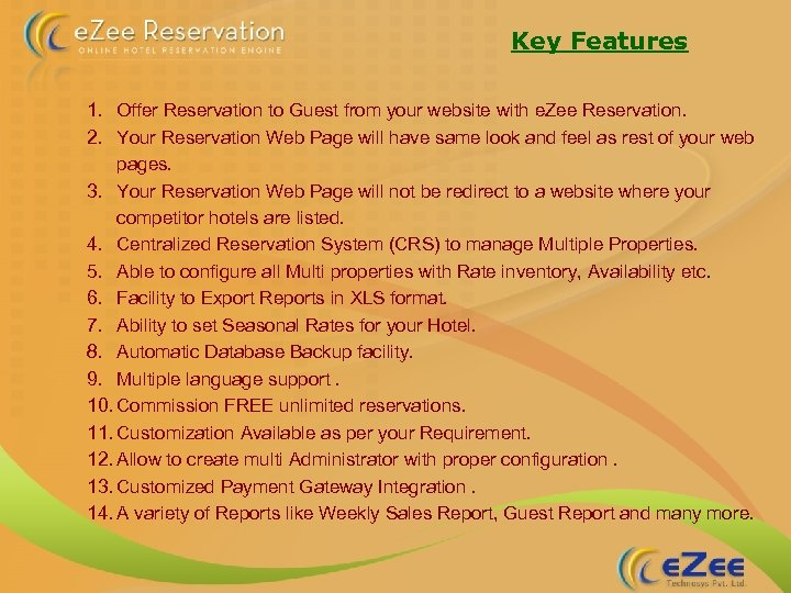 Key Features 1. Offer Reservation to Guest from your website with e. Zee Reservation.