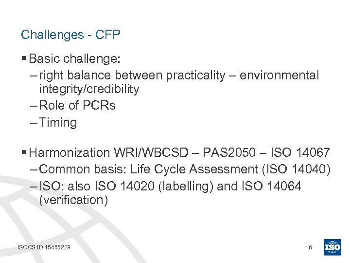 Challenges - CFP § Basic challenge: – right balance between practicality – environmental integrity/credibility