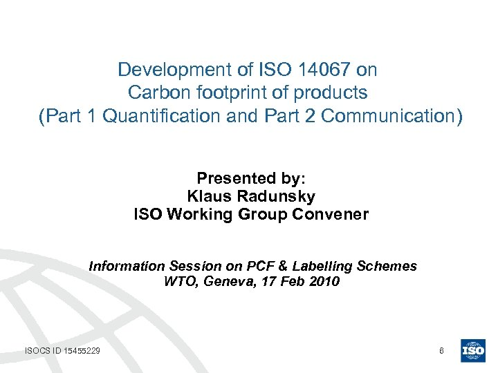 Development of ISO 14067 on Carbon footprint of products (Part 1 Quantification and Part